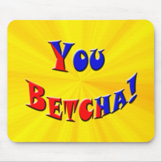 You Betcha! Mouse Pad