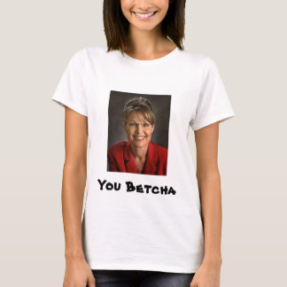 You Betcha Sarah palin t-shirt