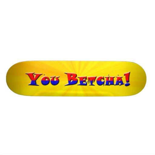 You Betcha! Skate Board Deck