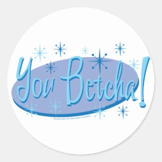 You-Betcha Round Stickers