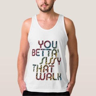 You Betta' Sissy That Walk Tank Top