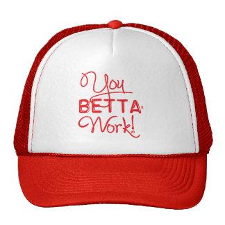 You Betta Work Hat by Richy Calderon