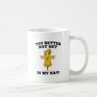You Better Not Get In My Hay Coffee Mug
