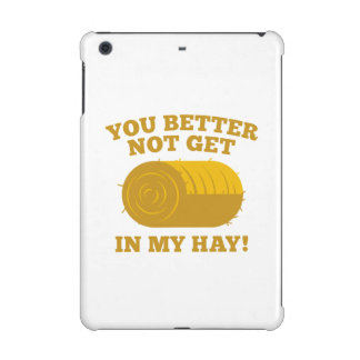 You Better Not Get In My Hay iPad Mini Retina Cover