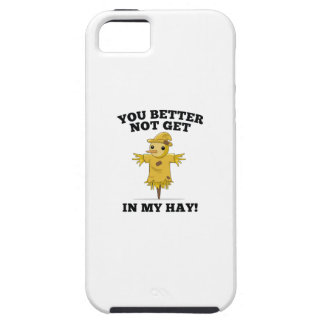 You Better Not Get In My Hay iPhone 5 Covers