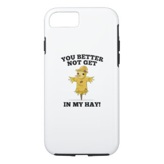 You Better Not Get In My Hay iPhone 7 Case