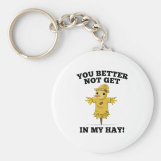 You Better Not Get In My Hay Keychain