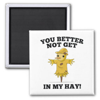 You Better Not Get In My Hay Square Magnet