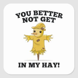 You Better Not Get In My Hay Square Sticker
