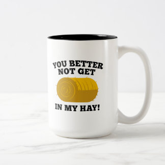 You Better Not Get In My Hay Two-Tone Coffee Mug
