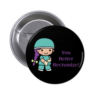 You Better Rectumize 2 Inch Round Button