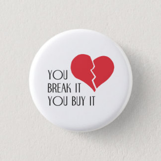 You Break It You Buy It Valentine's Day Heart 1 Inch Round Button