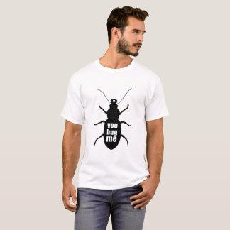 You Bug Me T-Shirt