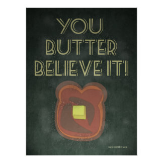 You Butter Believe It Inspirational Saying Posters