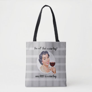 You call that a wine bag?  Now THIS is a wine bag. Tote Bag