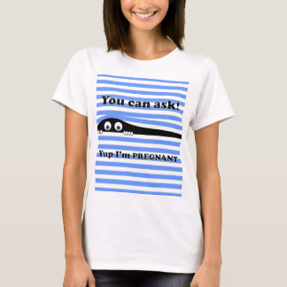 You can ask Yup I'm Pregnant T-Shirt