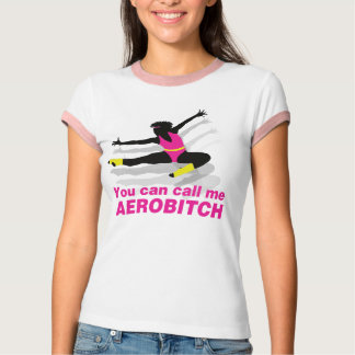 You can call me Aerobitch T-Shirt