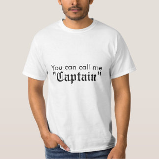 "You Can Call Me ""Captain"" T Shirts"
