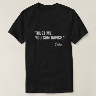 You Can Dance Funny Slogan Quote Black T-Shirt