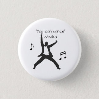 """You can dance"" (Vodka lies) 1 Inch Round Button"