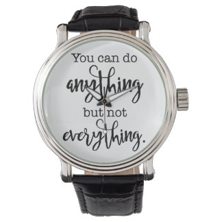 You can do Anything, but not EVERYTHING Wrist Watch