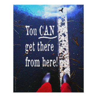 You CAN Get There From Here Inspirational Poster