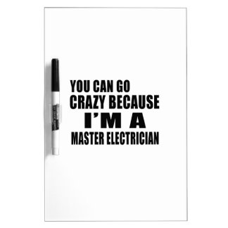 YOU CAN GO CRAZY I'M MASTER ELECTRICIAN DRY ERASE WHITE BOARD