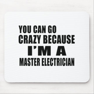 YOU CAN GO CRAZY I'M MASTER ELECTRICIAN MOUSE PAD