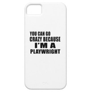 YOU CAN GO CRAZY I'M PLAYWRIGHT iPhone 5 CASE