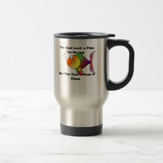 You Can Lead a Fish to Water 15 Oz Stainless Steel Travel Mug