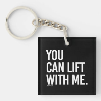 You can lift with me -   - Gym Humor -.png Single-Sided Square Acrylic Keychain