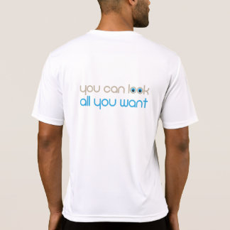 """""""You Can Look All You Want"""" T-Shirt"""