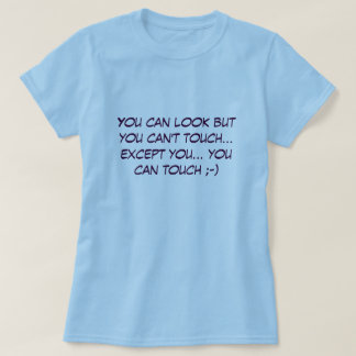 You can look but you can't touch... T-Shirt