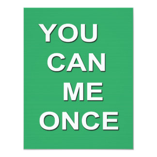 "You CAN ME Once 4.25"" X 5.5"" Invitation Card"