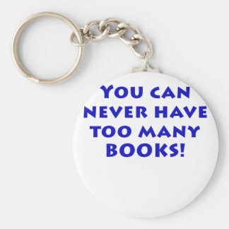 You Can Never Have Too Many Books Basic Round Button Keychain