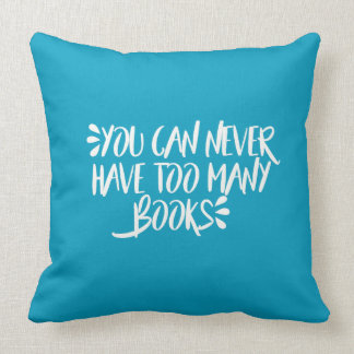 You Can Never Have Too Many Books Throw Pillow