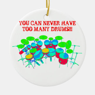 You Can Never Have Too Many Drums Round Ceramic Ornament