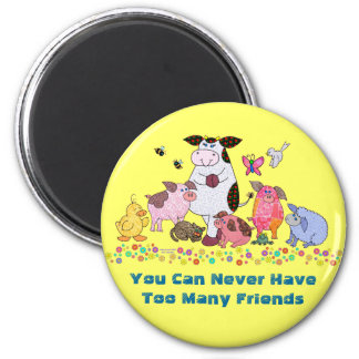 You Can Never Have Too Many Friends Magnet