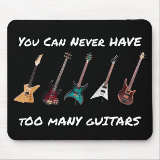 You Can Never Have Too Many Guitars Mouse Pad