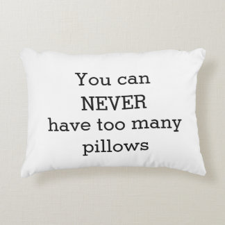 You Can Never Have Too Many Pillows - Funny Humor