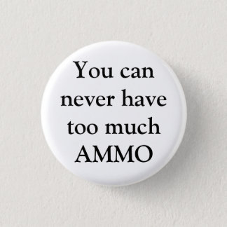 You can never have too much AMMO 1 Inch Round Button