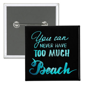 You Can Never Have Too Much Beach 2 Inch Square Button
