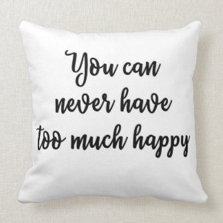 You can never have too much happy Pillow