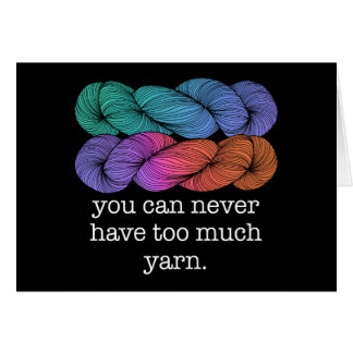 You Can Never Have Too Much Yarn Funny Knitting Card