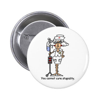 You can not cure stupidity! 2 inch round button