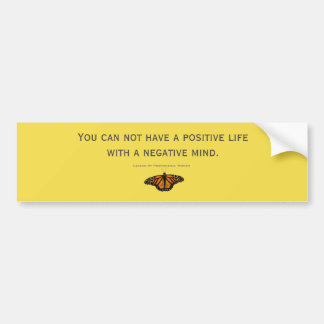 You can not have a positive life  with a neg. mind bumper sticker