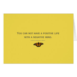 You can not have a positive life with a neg. mind card