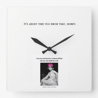 You can not knock a women off her throne... square wall clock