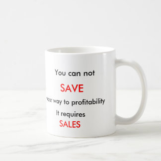 You can not, SAVE, your way to profitability, I... Coffee Mug