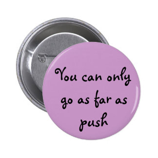 You can only go as far as push button